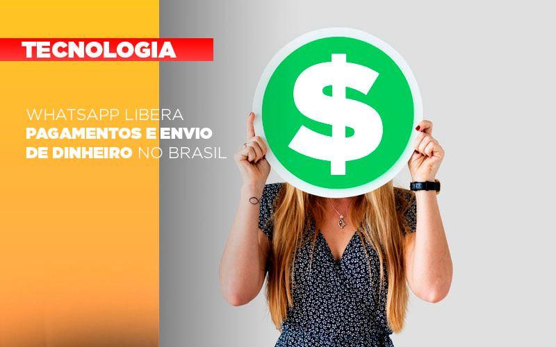 Whatsapp Libera Pagamentos Envio Dinheiro Brasil Notícias E Artigos Contábeis - Contabilidade na Barra da Tijuca