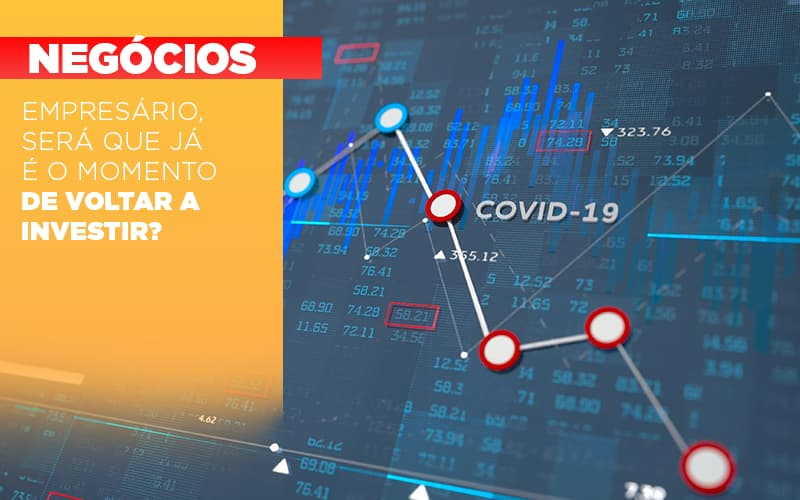 Empresario Sera Que Ja E O Momento De Voltar A Investir - Contabilidade na Barra da Tijuca