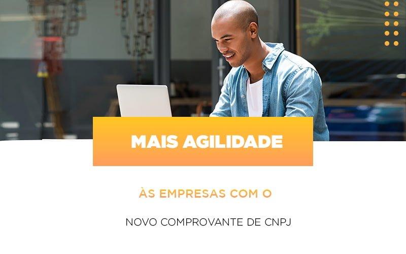 Mais Agilidade As Empresa Com O Novo Comprovante De Cnpj Notícias E Artigos Contábeis - Contabilidade na Barra da Tijuca