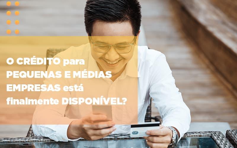 O Credito Para Pequenas E Medias Empresas Esta Finalmente Disponivel Notícias E Artigos Contábeis - Contabilidade na Barra da Tijuca
