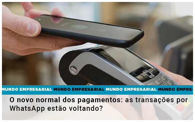 O Novo Normal Dos Pagamentos As Transacoes Por Whatsapp Estao Voltando - Contabilidade na Barra da Tijuca