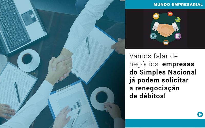 Vamos Falar De Negocios Empresas Do Simples Nacional Ja Podem Solicitar A Renegociacao De Debitos - Contabilidade na Barra da Tijuca