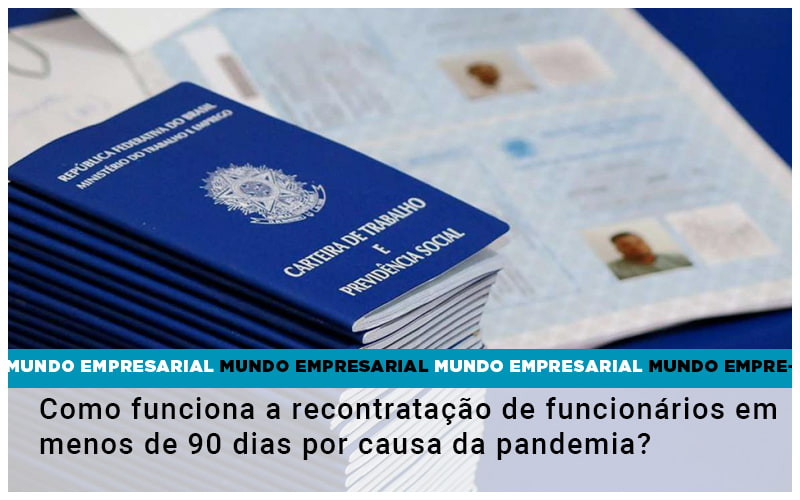 Como Funciona A Recontratacao De Funcionarios Em Menos De 90 Dias Por Causa Da Pandemia - Contabilidade na Barra da Tijuca