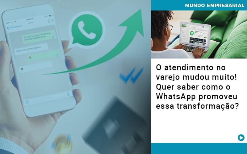 O Atendimento No Varejo Mudou Muito Quer Saber Como O Whatsapp Promoveu Essa Transformacao - Contabilidade na Barra da Tijuca