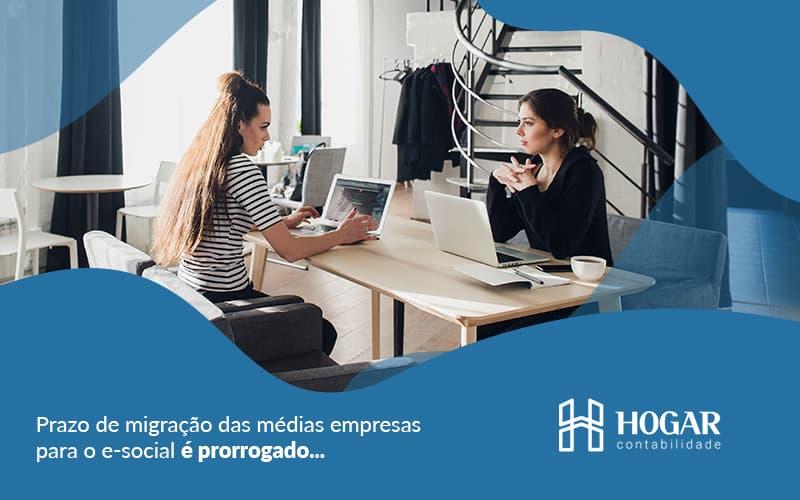 Prazo De Migracao Das Medias Empresas Para O Esocial E Prorrogado Entenda O Porque Post (1) - Contabilidade na Barra da Tijuca