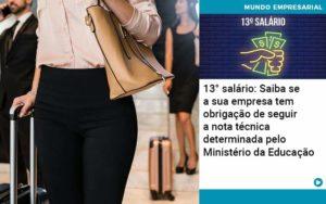 13 Salario Saiba Se A Sua Empresa Tem Obrigacao De Seguir A Nota Tecnica Determinada Pelo Ministerio Da Educacao - Abrir Empresa Simples