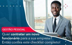 Quer Contratar Um Novo Funcionario Para A Sua Empresa Entao Confira Este Checklist Completo - Abrir Empresa Simples