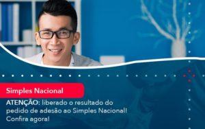 Atencao Liberado O Resultado Do Pedido De Adesao Ao Simples Nacional Confira Agora (1) - Abrir Empresa Simples