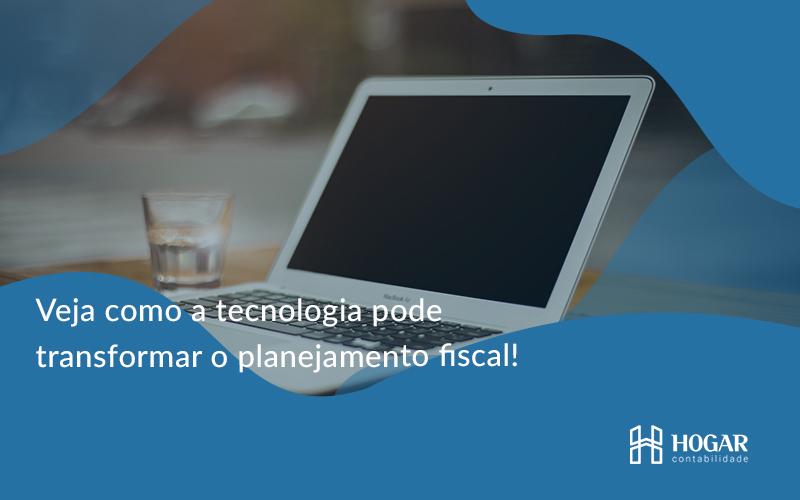 Veja Como A Tecnologia Pode Transformar O Planejamento Fiscal - Contabilidade na Barra da Tijuca
