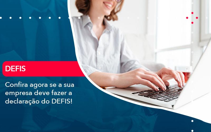Confira Agora Se A Sua Empresa Deve Fazer A Declaracao Do Defis (1) - Contabilidade na Barra da Tijuca