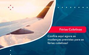 Confira Aqui Agora As Mudancas Previstas Para As Ferias Coletivas 1 - Contabilidade na Barra da Tijuca