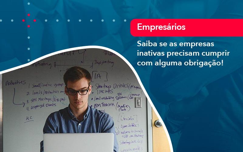 Saiba Se As Empresas Inativas Precisam Cumprir Com Alguma Obrigacao 1 - Contabilidade na Barra da Tijuca
