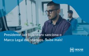 Presidente Jair Bolsonaro Sanciona O Marco Legal Das Startups. Saiba Mais Hogar - Contabilidade na Barra da Tijuca