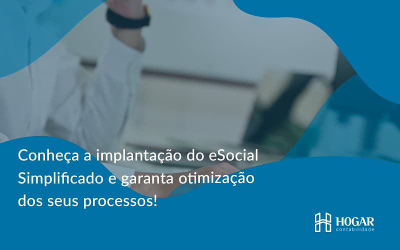 Conheça A Implantação Do Esocial Simplificado E Garanta Otimização Dos Seus Processos! Hogar - Contabilidade na Barra da Tijuca