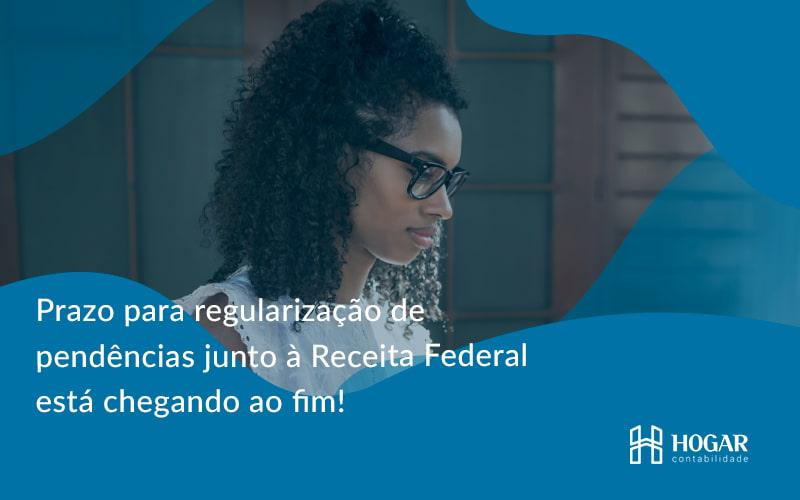 Prazo Para Regularização De Pendências Junto à Receita Federal Está Chegando Ao Fim! Hogar - Contabilidade na Barra da Tijuca