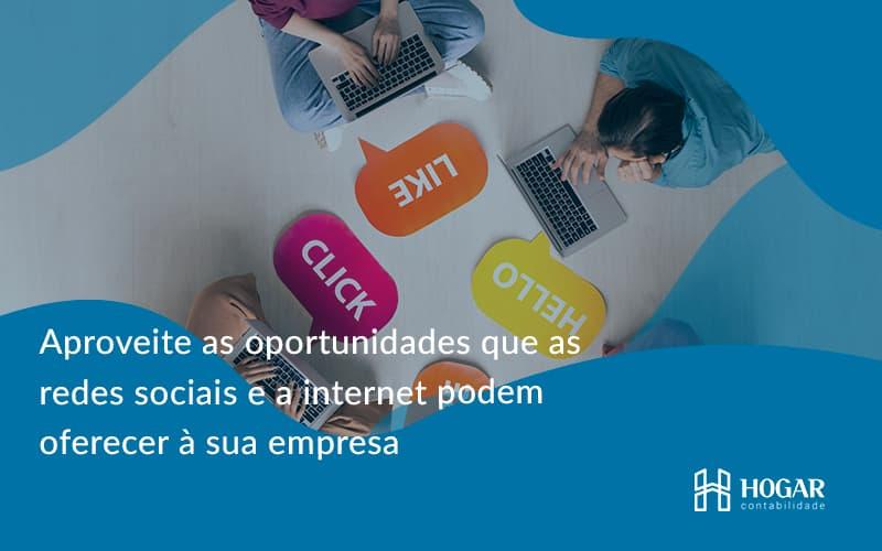 Aproveite As Oportunidades Que As Redes Sociais E A Internet Podem Oferecer à Sua Empresa Hogar - Contabilidade na Barra da Tijuca