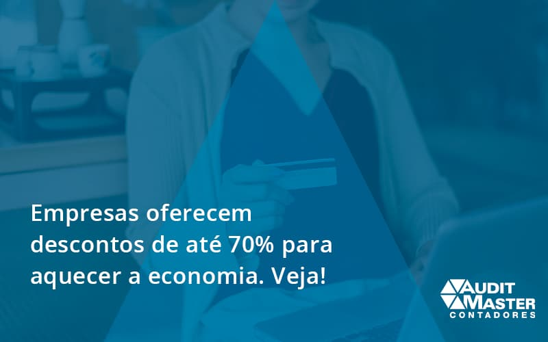 Empresas Oferecem Descontos De Até 70% Para Aquecer A Economia. Veja! Audit Master - Contabilidade na Barra da Tijuca