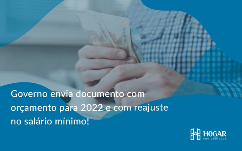 Governo Envia Documento Com Orçamento Para 2022 E Com Reajuste No Salário Mínimo! Hogar - Contabilidade na Barra da Tijuca