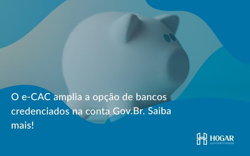 O E Cac Amplia A Opção De Bancos Credenciados Na Conta Gov.br. Saiba Mais! Hogar - Contabilidade na Barra da Tijuca