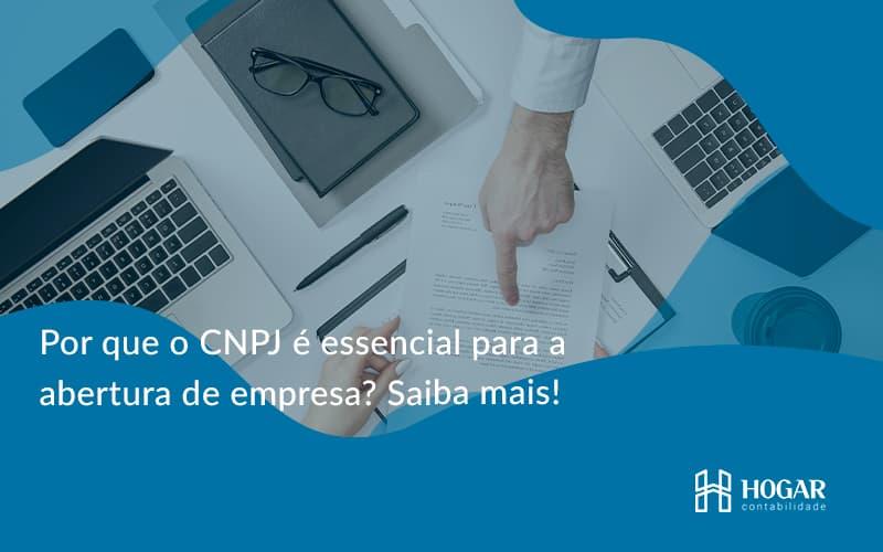Por Que O Cnpj é Essencial Para A Abertura De Empresa Hogar - Contabilidade na Barra da Tijuca
