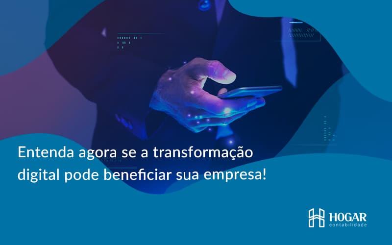 Entenda Agora Se A Transformação Digital Pode Beneficiar Sua Empresa! Hogar - Contabilidade na Barra da Tijuca