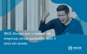 Ibge Divulga Que Numero De Empresa Ativas Aumentou Hogar - Contabilidade na Barra da Tijuca